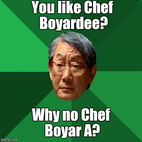 High Expectations Asian Father Meme | You like Chef Boyardee? Why no Chef Boyar A? | image tagged in memes,high expectations asian father | made w/ Imgflip meme maker