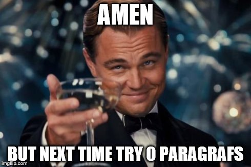 Leonardo Dicaprio Cheers Meme | AMEN BUT NEXT TIME TRY 0 PARAGRAFS | image tagged in memes,leonardo dicaprio cheers | made w/ Imgflip meme maker