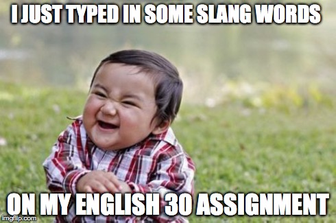 Evil Toddler Meme | I JUST TYPED IN SOME SLANG WORDS ON MY ENGLISH 30 ASSIGNMENT | image tagged in memes,evil toddler | made w/ Imgflip meme maker