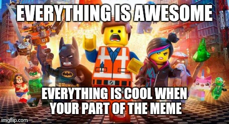 h10h5 everything is awesome imgflip
