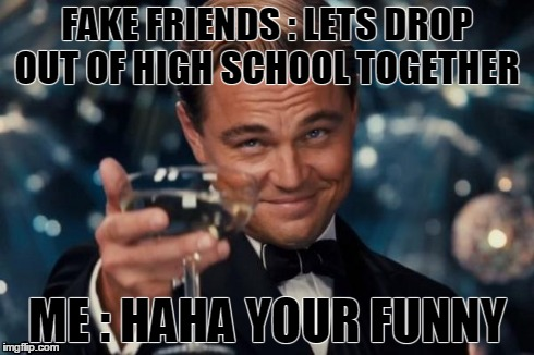 Funny Memes About Fake Friends : Leonardo dicaprio cheers meme imgflip
