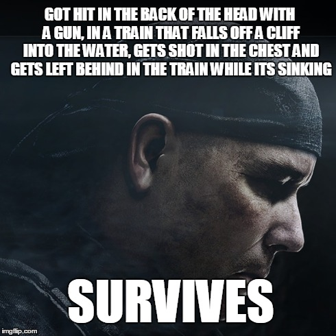 Seems legit  | GOT HIT IN THE BACK OF THE HEAD WITH A GUN, IN A TRAIN THAT FALLS OFF A CLIFF INTO THE WATER, GETS SHOT IN THE CHEST AND GETS LEFT BEHIND IN | image tagged in call of duty,logic,seems legit,rorke,memes | made w/ Imgflip meme maker