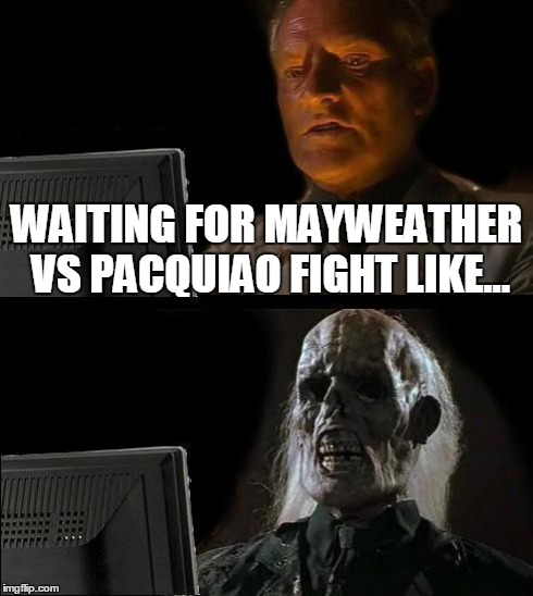 Mayweather vs Pacquiao | WAITING FOR MAYWEATHER VS PACQUIAO FIGHT LIKE... | image tagged in memes,ill just wait here,mayweather,money | made w/ Imgflip meme maker