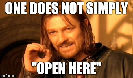 "One Does Not Simply Meme | ONE DOES NOT SIMPLY ""OPEN HERE"" 