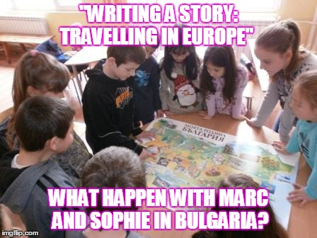 """WRITING A STORY: TRAVELLING IN EUROPE"" WHAT HAPPEN WITH MARC AND SOPHIE IN BULGARIA? 