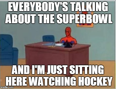 Spiderman Computer Desk | EVERYBODY'S TALKING ABOUT THE SUPERBOWL AND I'M JUST SITTING HERE WATCHING HOCKEY | image tagged in memes,spiderman computer desk,spiderman | made w/ Imgflip meme maker