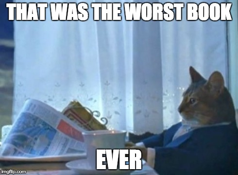 I Should Buy A Boat Cat Meme | THAT WAS THE WORST BOOK EVER | image tagged in memes,i should buy a boat cat | made w/ Imgflip meme maker