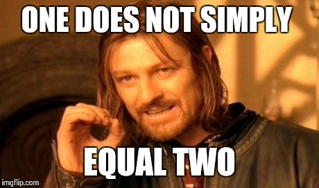 One Does Not Simply Meme | ONE DOES NOT SIMPLY EQUAL TWO | image tagged in memes,one does not simply | made w/ Imgflip meme maker