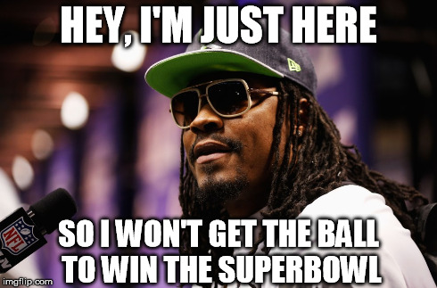 HEY, I'M JUST HERE SO I WON'T GET THE BALL TO WIN THE SUPERBOWL | image tagged in marshawn lynch,superbowl,seahawks | made w/ Imgflip meme maker