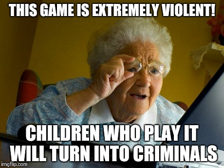 Parents in a nutshell... | THIS GAME IS EXTREMELY VIOLENT! CHILDREN WHO PLAY IT WILL TURN INTO CRIMINALS | image tagged in memes,grandma finds the internet,gta 5,call of duty,parents,scumbag parents | made w/ Imgflip meme maker