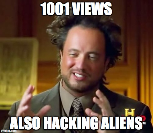 Ancient Aliens Meme | 1001 VIEWS ALSO HACKING ALIENS | image tagged in memes,ancient aliens | made w/ Imgflip meme maker