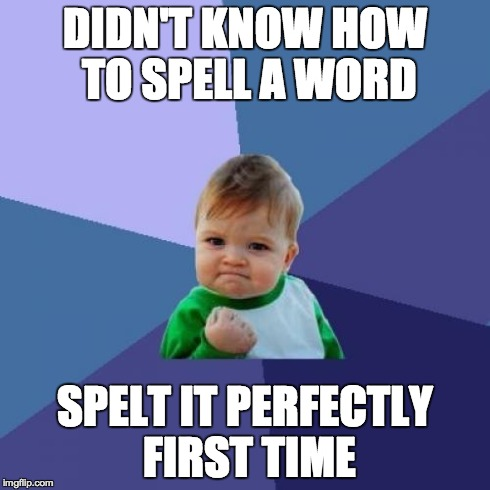 Success Kid Meme | DIDN'T KNOW HOW TO SPELL A WORD SPELT IT PERFECTLY FIRST TIME | image tagged in memes,success kid | made w/ Imgflip meme maker