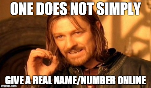 One Does Not Simply Meme | ONE DOES NOT SIMPLY GIVE A REAL NAME/NUMBER ONLINE | image tagged in memes,one does not simply | made w/ Imgflip meme maker