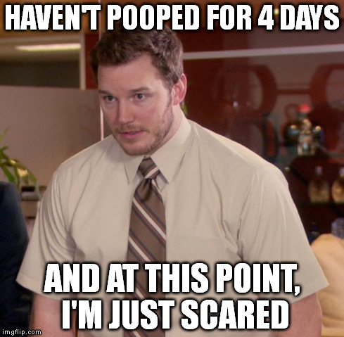 Afraid To Ask Andy Meme | HAVEN'T POOPED FOR 4 DAYS AND AT THIS POINT, I'M JUST SCARED | image tagged in memes,afraid to ask andy | made w/ Imgflip meme maker