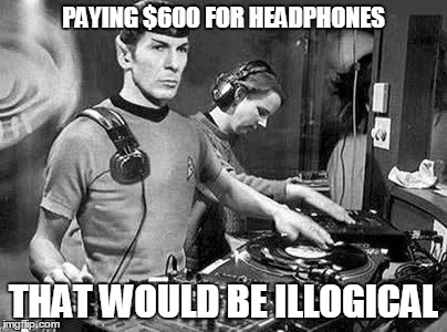 PAYING $600 FOR HEADPHONES THAT WOULD BE ILLOGICAL | made w/ Imgflip meme maker