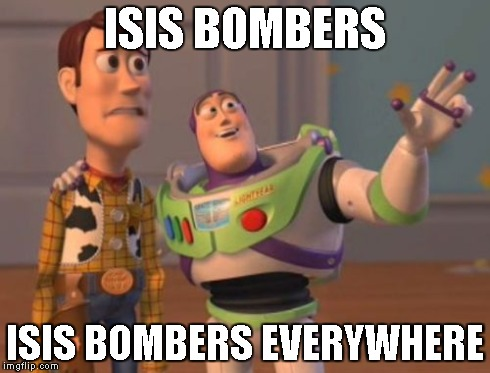 ISIS BOMBERS ISIS BOMBERS EVERYWHERE | image tagged in memes,x x everywhere | made w/ Imgflip meme maker