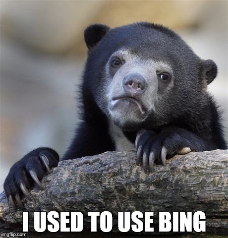 Confession Bear Meme | I USED TO USE BING | image tagged in memes,confession bear | made w/ Imgflip meme maker
