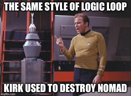 Kirk Vs. Nomad | THE SAME STYLE OF LOGIC LOOP KIRK USED TO DESTROY NOMAD | image tagged in kirk vs nomad | made w/ Imgflip meme maker