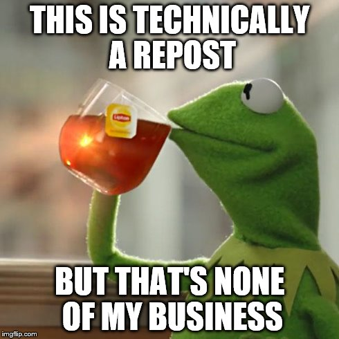 But Thats None Of My Business Meme | THIS IS TECHNICALLY A REPOST BUT THAT'S NONE OF MY BUSINESS | image tagged in memes,but thats none of my business,kermit the frog | made w/ Imgflip meme maker