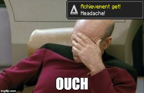 Captain Picard Facepalm Meme | OUCH | image tagged in memes,captain picard facepalm | made w/ Imgflip meme maker
