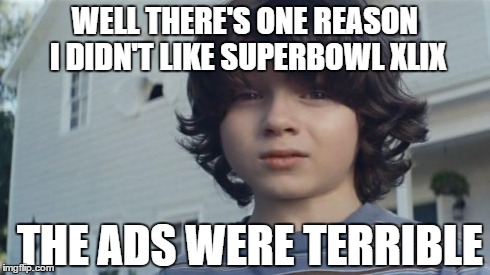 But then I died | WELL THERE'S ONE REASON I DIDN'T LIKE SUPERBOWL XLIX THE ADS WERE TERRIBLE | image tagged in but then i died | made w/ Imgflip meme maker