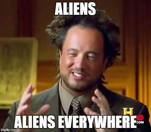 Ancient Aliens Meme | ALIENS ALIENS EVERYWHERE | image tagged in memes,ancient aliens | made w/ Imgflip meme maker