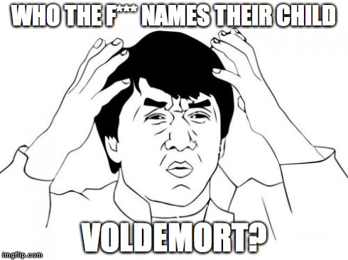 WTF | WHO THE F*** NAMES THEIR CHILD VOLDEMORT? | image tagged in memes,jackie chan wtf,voldemort | made w/ Imgflip meme maker
