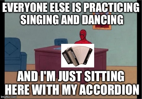 Talent shows aren't my greatest strength. | EVERYONE ELSE IS PRACTICING SINGING AND DANCING AND I'M JUST SITTING HERE WITH MY ACCORDION | image tagged in spider-man desk | made w/ Imgflip meme maker