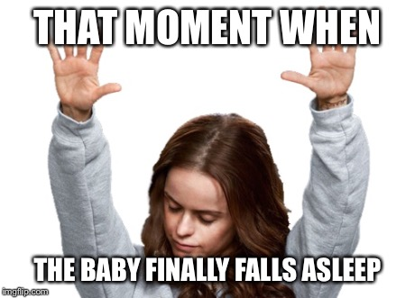 When the baby finally falls asleep | THAT MOMENT WHEN THE BABY FINALLY FALLS ASLEEP | image tagged in sleep,baby,pensatucky | made w/ Imgflip meme maker