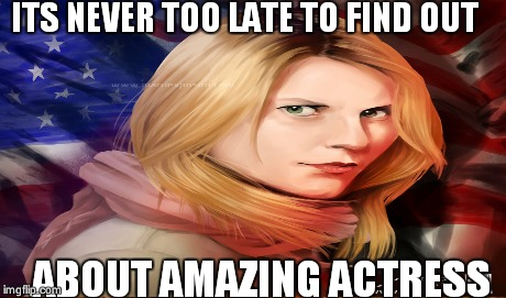 ITS NEVER TOO LATE TO FIND OUT ABOUT AMAZING ACTRESS | made w/ Imgflip meme maker