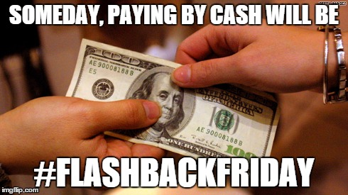 SOMEDAY, PAYING BY CASH WILL BE #FLASHBACKFRIDAY | image tagged in bitcoin,cash | made w/ Imgflip meme maker