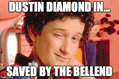 Saved by the Bellend | DUSTIN DIAMOND IN... SAVED BY THE BELLEND | image tagged in screech switch blade,nsfw,memes | made w/ Imgflip meme maker