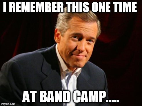 AT BAND CAMP..... | image tagged in brian wiliams,band camp | made w/ Imgflip meme maker