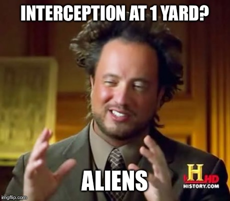 Ancient Aliens Meme | INTERCEPTION AT 1 YARD? ALIENS | image tagged in memes,ancient aliens | made w/ Imgflip meme maker