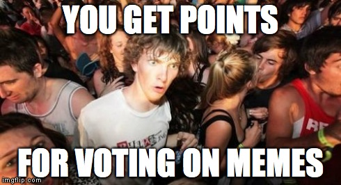 Sudden Clarity Clarence Meme | YOU GET POINTS FOR VOTING ON MEMES | image tagged in memes,sudden clarity clarence | made w/ Imgflip meme maker