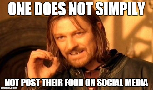 One Does Not Simply Meme | ONE DOES NOT SIMPILY NOT POST THEIR FOOD ON SOCIAL MEDIA | image tagged in memes,one does not simply | made w/ Imgflip meme maker
