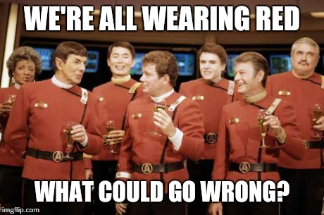 Happy new Year Star trek | WE'RE ALL WEARING RED WHAT COULD GO WRONG? | image tagged in happy new year star trek | made w/ Imgflip meme maker