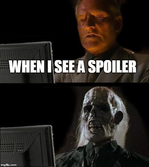 I'll Just Wait Here Meme | WHEN I SEE A SPOILER | image tagged in memes,ill just wait here | made w/ Imgflip meme maker
