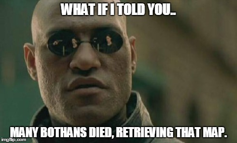 Matrix Morpheus Meme | WHAT IF I TOLD YOU.. MANY BOTHANS DIED, RETRIEVING THAT MAP. | image tagged in memes,matrix morpheus | made w/ Imgflip meme maker