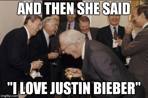 "Laughing Men In Suits Meme | AND THEN SHE SAID ""I LOVE JUSTIN BIEBER"" 