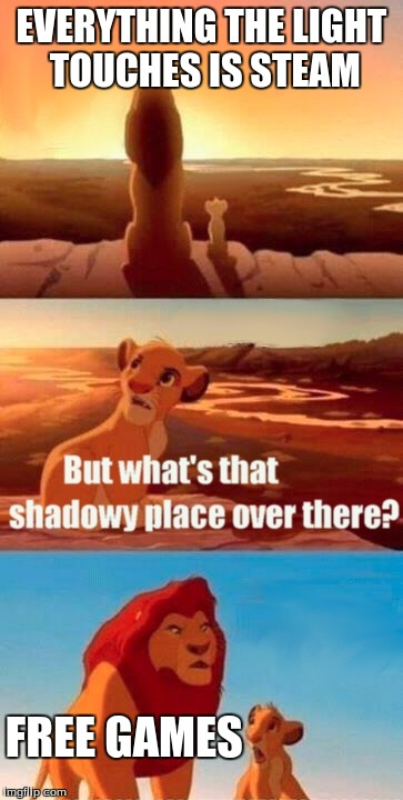 Free Games | EVERYTHING THE LIGHT TOUCHES IS STEAM FREE GAMES | image tagged in memes,simba shadowy place,steam,free games | made w/ Imgflip meme maker