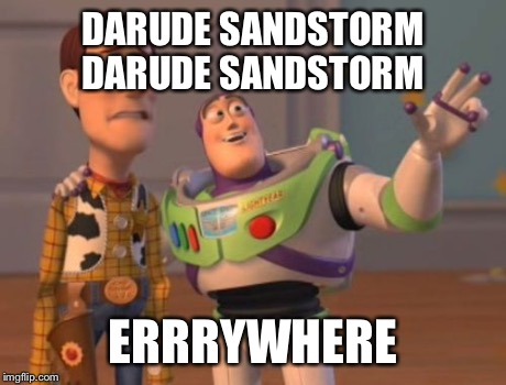 X, X Everywhere Meme | DARUDE SANDSTORM DARUDE SANDSTORM ERRRYWHERE | image tagged in memes,x, x everywhere,x x everywhere | made w/ Imgflip meme maker
