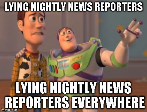 X, X Everywhere Meme | LYING NIGHTLY NEWS REPORTERS LYING NIGHTLY NEWS REPORTERS EVERYWHERE | image tagged in memes,x, x everywhere,x x everywhere | made w/ Imgflip meme maker