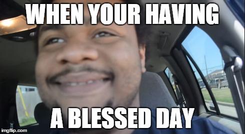 hhk6j blessed day imgflip,Blessed Meme