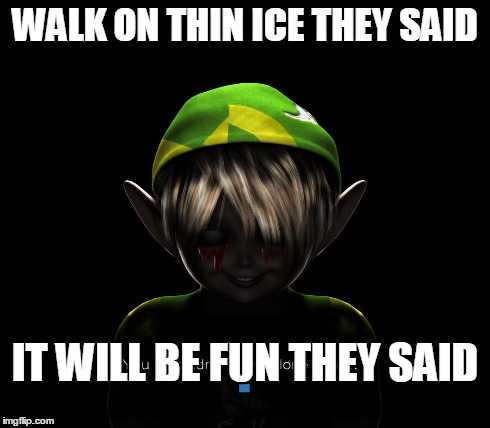 WALK ON THIN ICE THEY SAID IT WILL BE FUN THEY SAID | made w/ Imgflip meme maker
