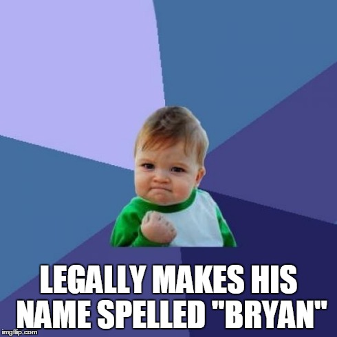 "Success Kid Meme | LEGALLY MAKES HIS NAME SPELLED ""BRYAN"" 