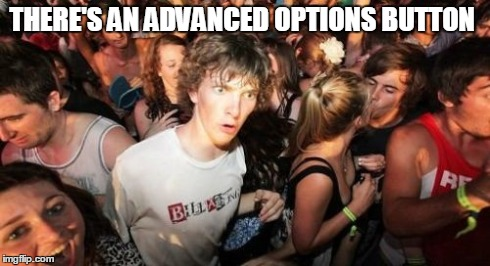 Sudden Clarity Clarence Meme | THERE'S AN ADVANCED OPTIONS BUTTON | image tagged in memes,sudden clarity clarence | made w/ Imgflip meme maker