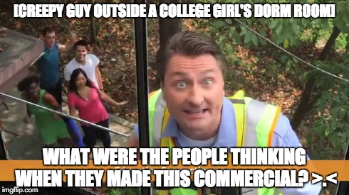 [CREEPY GUY OUTSIDE A COLLEGE GIRL'S DORM ROOM] WHAT WERE THE PEOPLE THINKING WHEN THEY MADE THIS COMMERCIAL? >.< | image tagged in memes,education connection,commercial | made w/ Imgflip meme maker