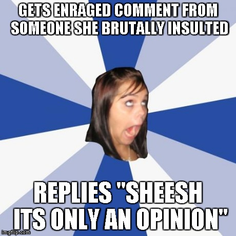 "Annoying Facebook Girl | GETS ENRAGED COMMENT FROM SOMEONE SHE BRUTALLY INSULTED REPLIES ""SHEESH ITS ONLY AN OPINION"" 