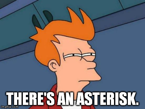 Almost all the time, | THERE'S AN ASTERISK. | image tagged in memes,futurama fry | made w/ Imgflip meme maker